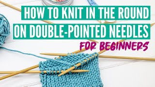 How to knit in the round on double-pointed needles for beginners (step by step)