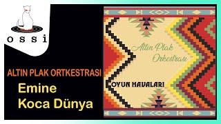 Altın Plak Orkestrası / Oyun Havaları / Potpuri: Emine - Koca Dünya