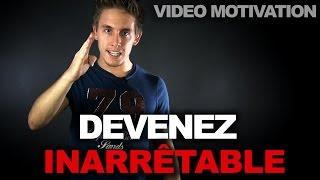 Devenez INARRETABLE   Video De Motivation En Français