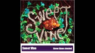 Sweet Vine - Three Times Denied