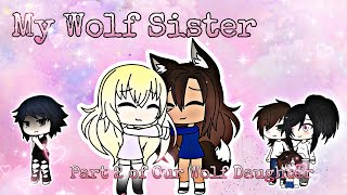 My Wolf Sister~ Original GLMM (Part 2 To Our Wolf Daughter)