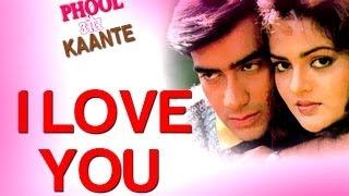 I Love You - Video Song | Phool Aur Kaante | Ajay Devgn