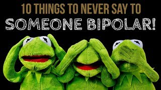10 Things to NEVER SAY to Someone With Bipolar Disorder!