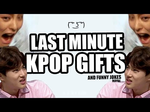 LAST MINUTE KPOP GIFTS (and maybe a few jokes)