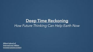 Deep Time Reckoning: How Future Thinking Can Help Earth Now