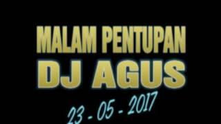 DJ AGUS 23 05 2017 MALAM PENUTUPAN...
