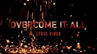 OVERCOME IT ALL | Planetshakers Official Lyric Video