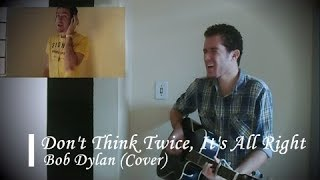 Don't Think Twice, It's All Right - Bob Dylan COVER