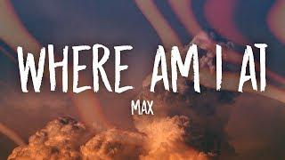 MAX - Where Am I At (Lyrics)