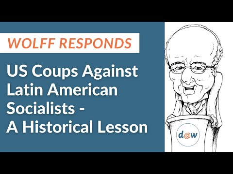 Wolff Responds: US Coups Against Latin American Socialists -  A Historical Lesson
