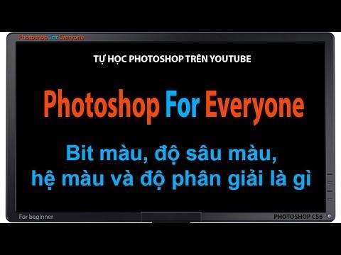 Photoshop cs6: Hệ màu-bit màu và độ phân giải là gì.