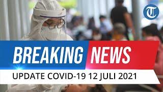 BREAKING NEWS Update Covid-19 12 Juli 2021: Pecah Rekor, Dalam Sehari Pasien Positif Capai 40.427