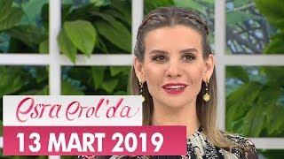 Esra Erol'da 13 Mart 2019 - Tek Parça