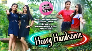 Heavy Handsome || Priyanka Bharali || Cover video Puja & Dipandita || Assamese Song