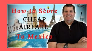 How to Find Cheap Airfare to Mexico || Tips For Booking Cheap Flights