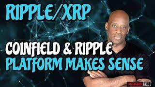 XRP RIPPLE NEWS: COINFIELD & RIPPLE PLATFORMS MAKES SENSE!!