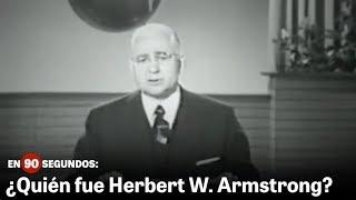 En 90 segundos: ¿Quién fue Herbert W. Armstrong?