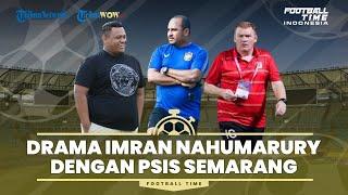 FOOTBALL TIME: Drama Imran Nahumarury dengan PSIS Semarang, Akankah Benar Out?