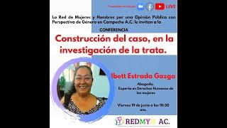 Conferencia: Construcción del caso en la investigación de la trata. Mtra. Ibett Estrada.