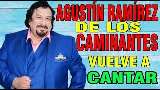 Agustín Ramirez de Los Caminantes vuelve a cantar después de 6 meses