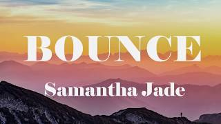 Samantha Jade   Bounce (Lyrics)