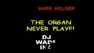 DJ 777 MARK HOLDER   THE ORGAN NEVER PLAYED DEMO (LYRICS)