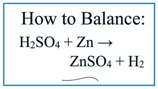 How To Balance H2SO4 + Zn = ZnSO4 + H2    (Sulfuric Acid + Zinc)