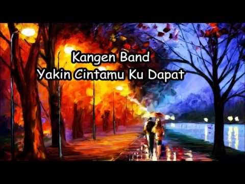 Kangen Band - Yakin Cintamu Ku Dapat (Lyrics)