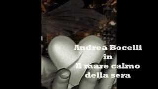 Andrea Bocelli-Il mare calmo della sera+Testo