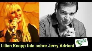 Lilian Knapp comenta a perda do amigo  Jerry Adriani