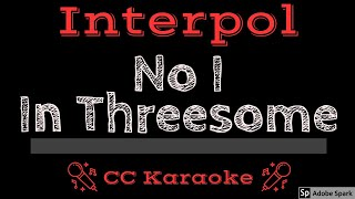 Interpol • No I In Threesome (CC) [Karaoke Instrumental Lyrics]