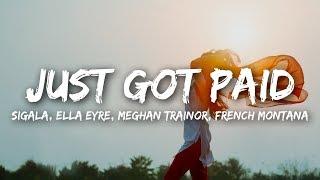 Sigala, Ella Eyre, Meghan Trainor   Just Got Paid (Lyrics) Ft. French Montana