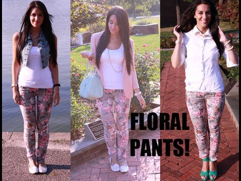 HOW TO: Wear Floral Pants! *3 Different Ways*