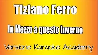 Tiziano Ferro   In Mezzo A Questo Inverno( Versione Karaoke Academy Italia)