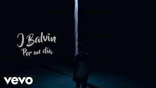 Por Un Dia (Audio) - J Balvin (Video)