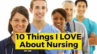 View the video 10 Things I LOVE About Being a Nurse
