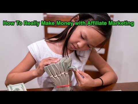How To Really Make Money with Affiliate Marketing