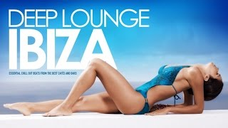 Deep Lounge IBIZA | Essential Chill Out Beats from the best Cafés And Bars -