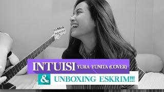 Intuisi - Yura Yunita (Cover) & UNBOXING ESKRIM!!!
