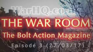 THE WAR ROOM  WEEKLY BOLT ACTION MAGAZINE SHOW 27 March 2017