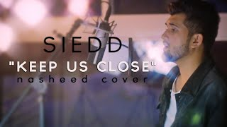 """Siedd - """"Keep Us Close"""" (Official Nasheed Cover)   Vocals Only"""