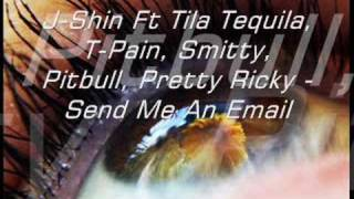 J-Shin Ft Tila Tequila, T-Pain, Smitty - send me an e-mail