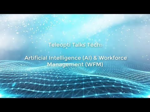 Teleopti Talks Tech: Artificial Intelligence (AI) & Workforce Management (WFM)
