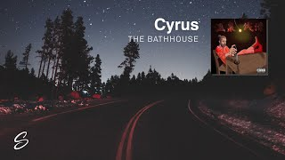 Cyrus - The Bathhouse