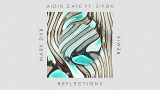 AIDIN CAYE   Reflections (Feat. Ziyon) [Mark DVB Remix]