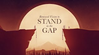 A Renewed Vision to Stand in the Gap