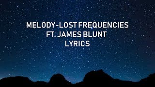 Lost Frequencies Ft. James Blunt   Melody (lyrics)