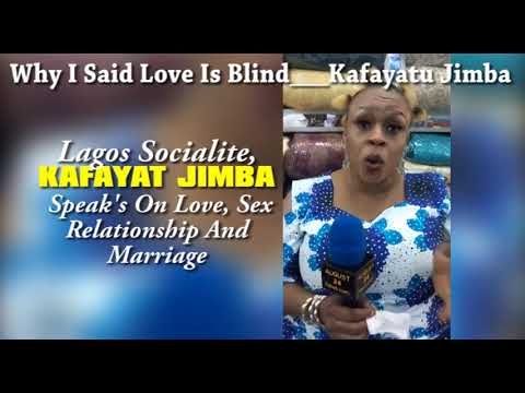 LAGOS SOCIALITE&K1 FANS, KAFAYATU JIMBA SPEAKS ON LOVE, SEX,RELATIONSHIP&MARRIAGE SAYS LOVE IS BLIND