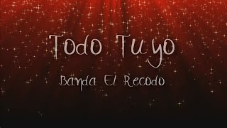 Todo Tuyo - Banda el Recodo || Letra  Descarga|| Estrenos 2015/ Musica de Banda