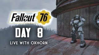 Day 8 of Fallout 76 Part 1 - Live with Oxhorn